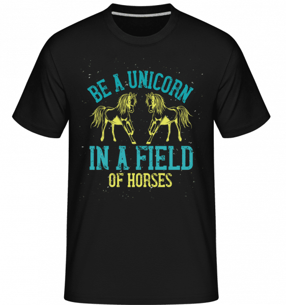 Be A Unicorn In A Field Of Horses -  Shirtinator Men's T-Shirt - Black - Vorn