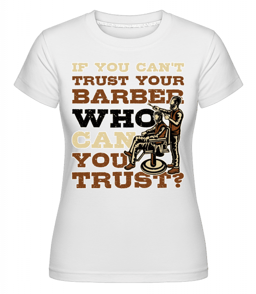 Trust Your Barber -  Shirtinator Women's T-Shirt - White - Vorn