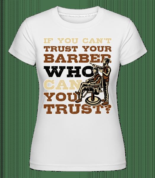 Trust Your Barber -  Shirtinator Women's T-Shirt - White - Vorn