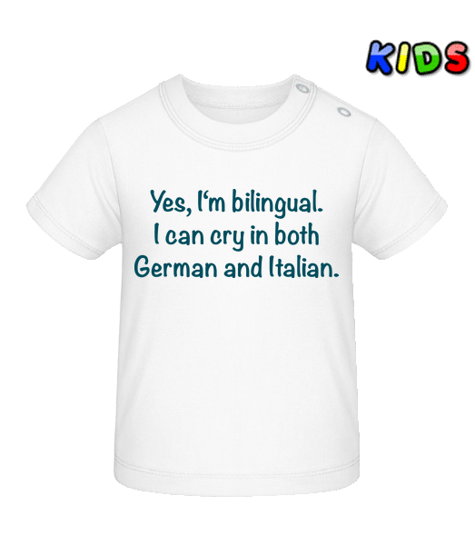 I Can Cry In Both German And Italian - Baby T-Shirt - White - Vorn