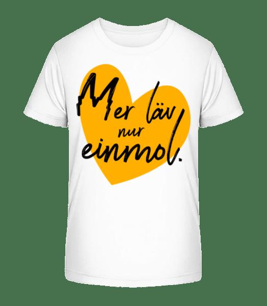 Mer Läv Nur Einmol - Kinder Premium Bio T-Shirt - Weiß - Vorn