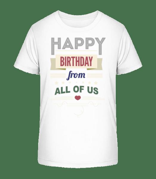 Happy Birthday From All Of Us - Kid's Premium Bio T-Shirt - White - Vorn