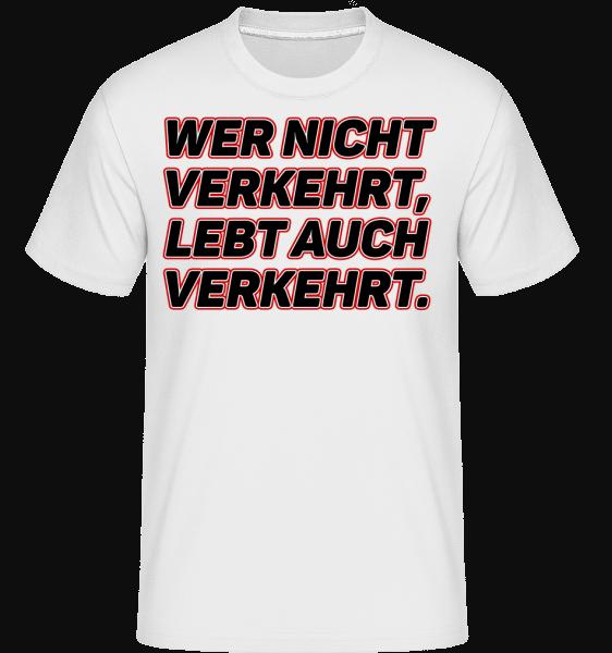 Wer Nicht Verkehrt Lebt Auch Ver - Shirtinator Männer T-Shirt - Weiß - Vorn