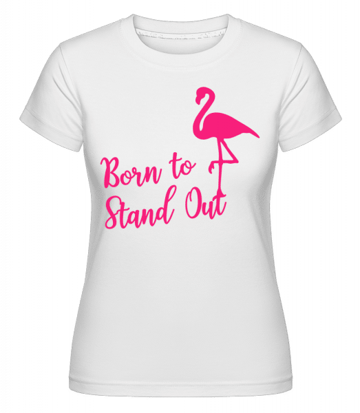 Flamingo Born To Stand Out -  T-shirt Shirtinator femme - Blanc - Devant