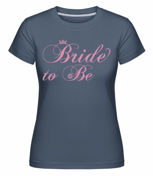 Bride To Be -  Shirtinator Women's T-Shirt - Denim - Vorn