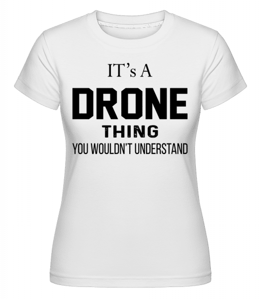 It's A Drone Thing -  Shirtinator Women's T-Shirt - White - Vorn