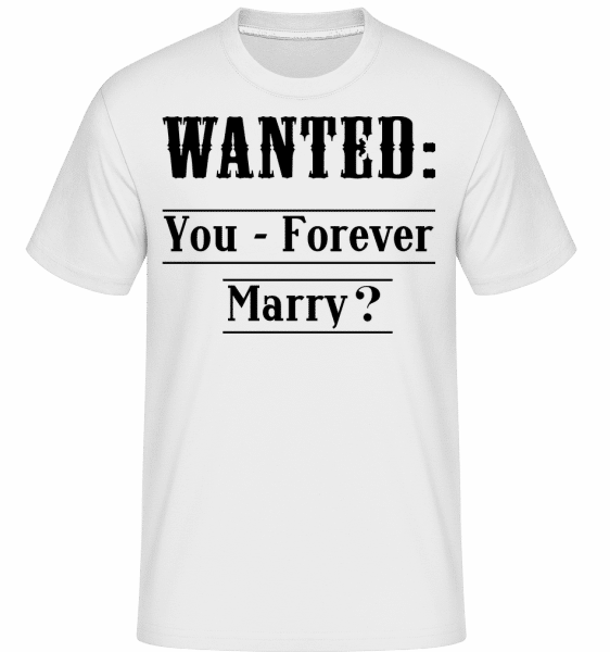 Wanted: You - Forever Marry? -  T-Shirt Shirtinator homme - Blanc - Vorn