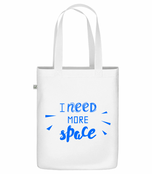 "I Need More Space - Organic ""Earth Positive"" tote bag - White - Front"