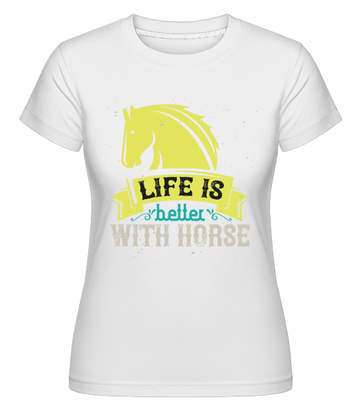 Life Is Better With Horse -  T-shirt Shirtinator femme - Blanc - Devant