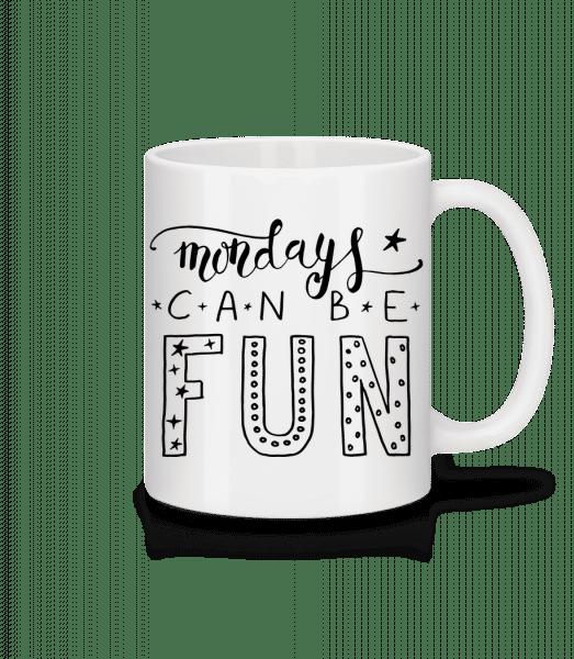 Mondays Can Be Fun - Tasse - Weiß - Vorn