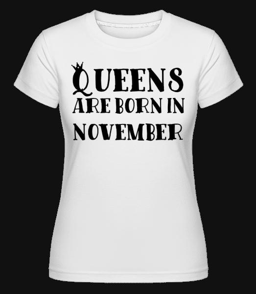 Queens Are Born In November -  Shirtinator Women's T-Shirt - White - Vorn
