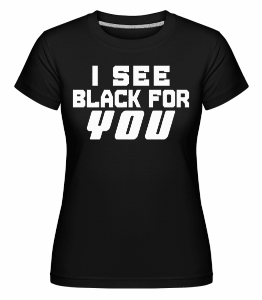 I See Black For You - Shirtinator Frauen T-Shirt - Schwarz - Vorn