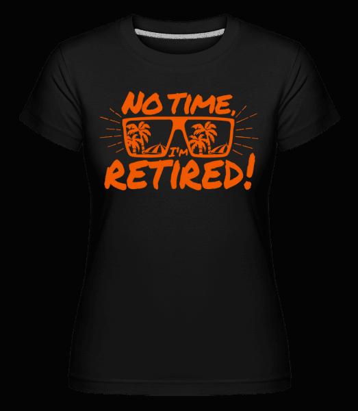 No Time, I'm Retired! -  Shirtinator Women's T-Shirt - Black - Vorn