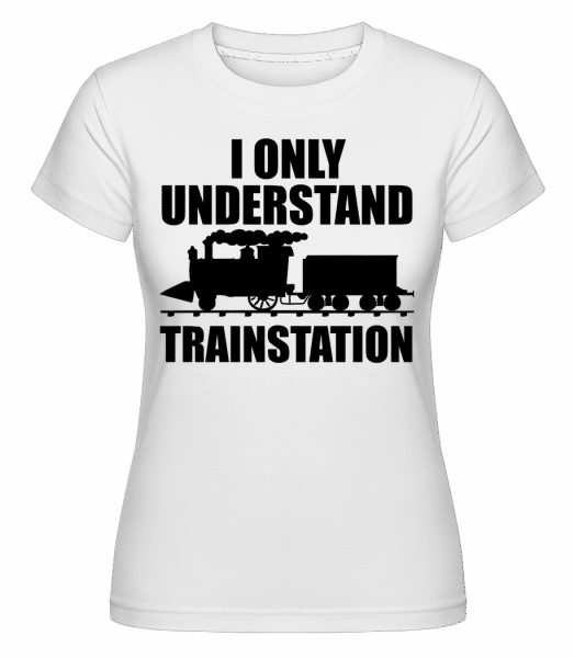 I Only Understand Trainstation - Shirtinator Frauen T-Shirt - Weiß - Vorn