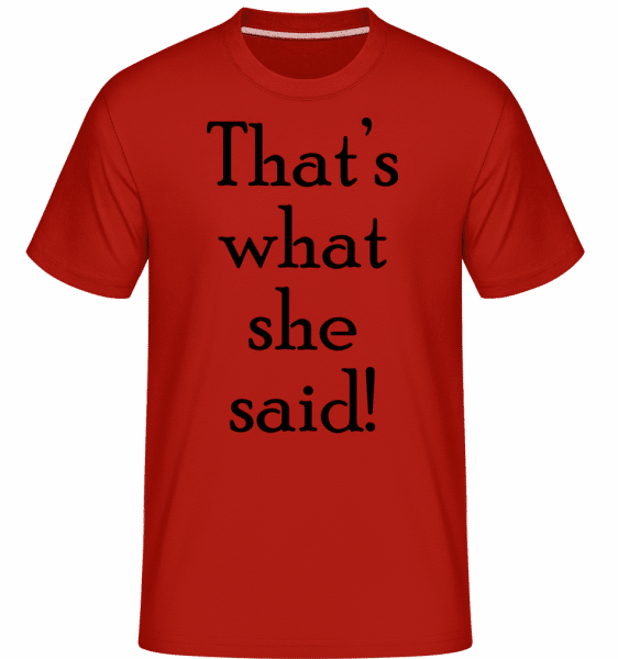 Thats's What She Said -  Shirtinator Men's T-Shirt - Red - Vorn
