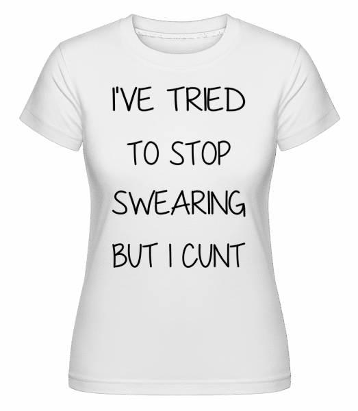 Stop Swaering But I Cunt -  Shirtinator Women's T-Shirt - White - Vorn