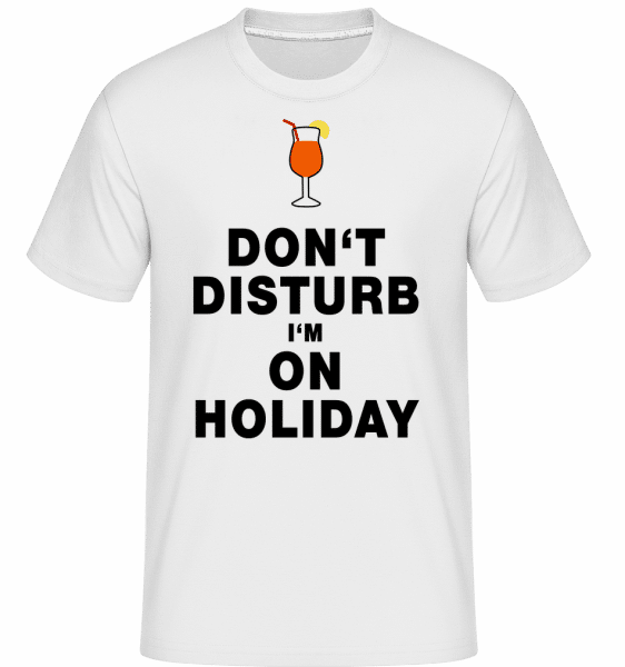 Don't Disturb I'm On Holiday - C -  T-Shirt Shirtinator homme - Blanc - Vorn