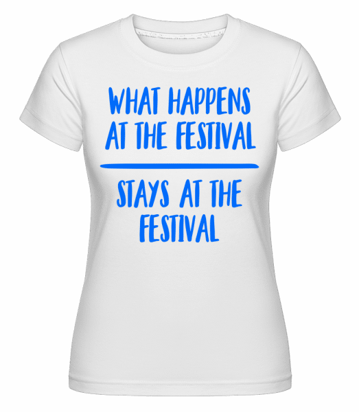 What Happens At The Festival -  T-shirt Shirtinator femme - Blanc - Vorn