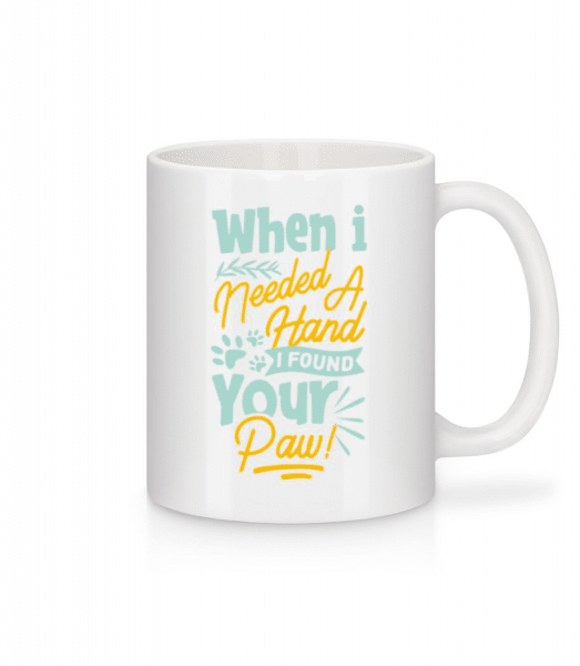When I Needed A Hand I Found Your Paw - Mug - White - Front