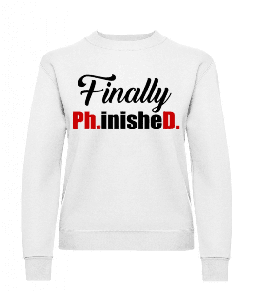 Finally PHinisheD - Women's Sweatshirt - White - Front