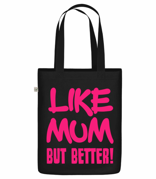 "Like Mum, But Better! - Organic ""Earth Positive"" tote bag - Black - Vorn"