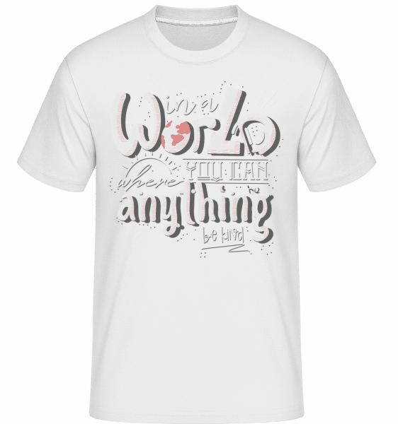 In A World You Can Do Anything -  Shirtinator Men's T-Shirt - White - Vorn