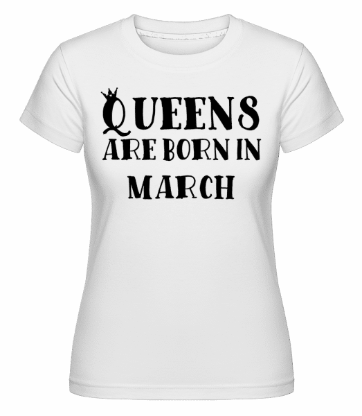Queens Are Born In March -  Shirtinator Women's T-Shirt - White - Vorn