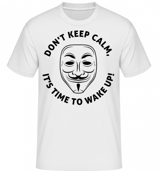 Don't Keep Calm, It's Time To Wake Up - Shirtinator Männer T-Shirt - Weiß - Vorn