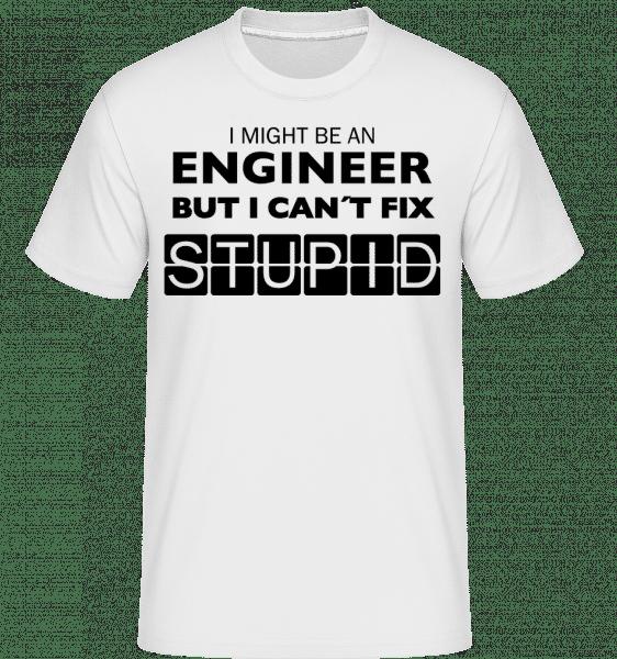 Engineer Can't Fix Stupid - Shirtinator Männer T-Shirt - Weiß - Vorn
