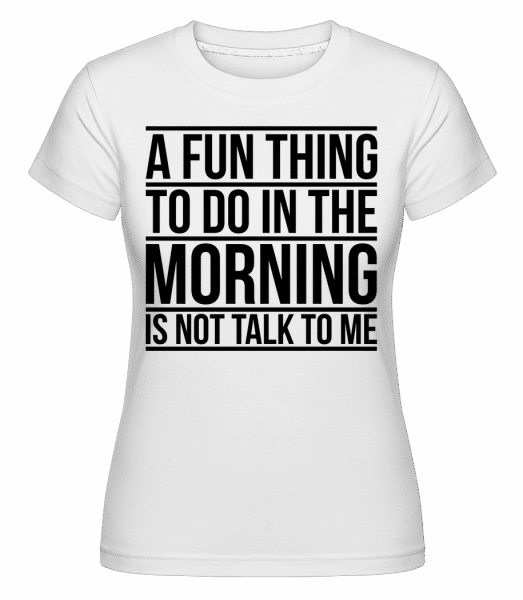 Don't Talk To Me In The Morning -  Shirtinator Women's T-Shirt - White - Vorn