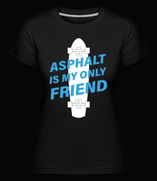 Asphalt Is My Only Friend Skate -  Shirtinator Women's T-Shirt - Black - Vorn
