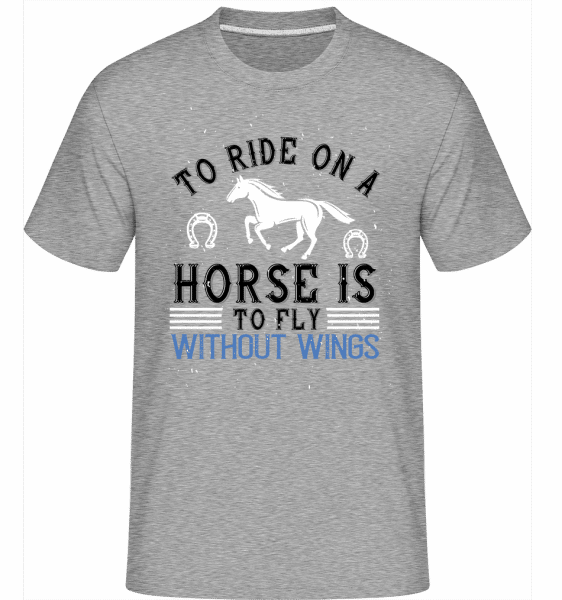 To Ride On A Horse Is To Fly  -  Shirtinator Men's T-Shirt - Heather grey - Vorn