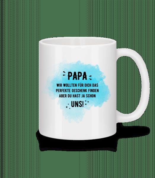 Papa Hast Ja Schon Uns - Tasse - Weiß - Vorn