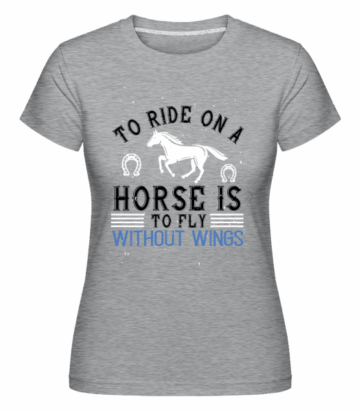 To Ride On A Horse Is To Fly  -  Shirtinator Women's T-Shirt - Heather grey - Vorn