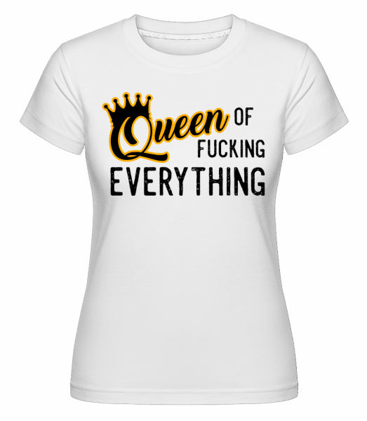Queen Of Fucking Everything - Shirtinator Frauen T-Shirt - Weiß - Vorn