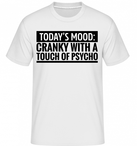 Cranky With A Touch Of Psycho -  Shirtinator Men's T-Shirt - White - Vorn