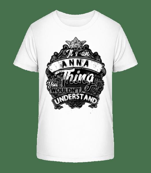 It's An Anna Thing - Kid's Premium Bio T-Shirt - White - Vorn