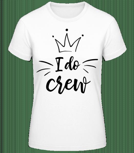 I Do Crew - Frauen Basic T-Shirt - Weiß - Vorn