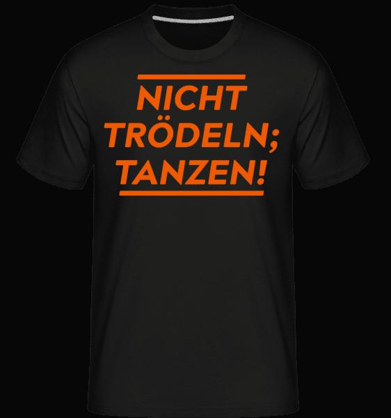 Nicht Trödeln, Tanzen! - Shirtinator Männer T-Shirt - Schwarz - Vorn