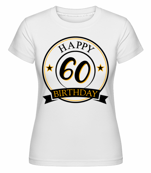 Happy Birthday 60 -  Shirtinator Women's T-Shirt - White - Vorn