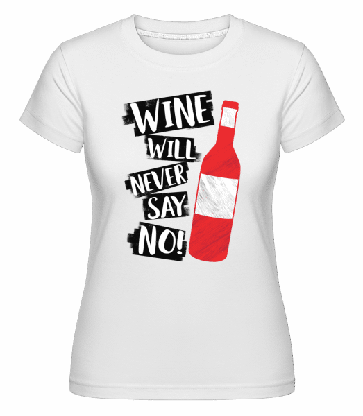 Wine Never Say No -  Shirtinator Women's T-Shirt - White - Vorn