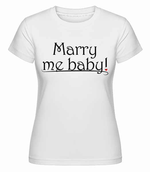 Marry Me Baby! -  T-shirt Shirtinator femme - Blanc - Vorn