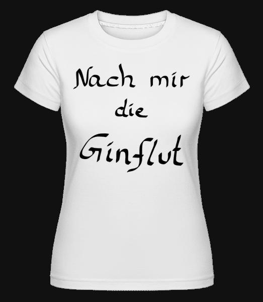 Nach Mir Die Ginflut - Shirtinator Frauen T-Shirt - Weiß - Vorn