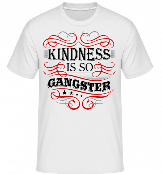 Kindness Is So Gangster - Shirtinator Männer T-Shirt - Weiß - Vorn