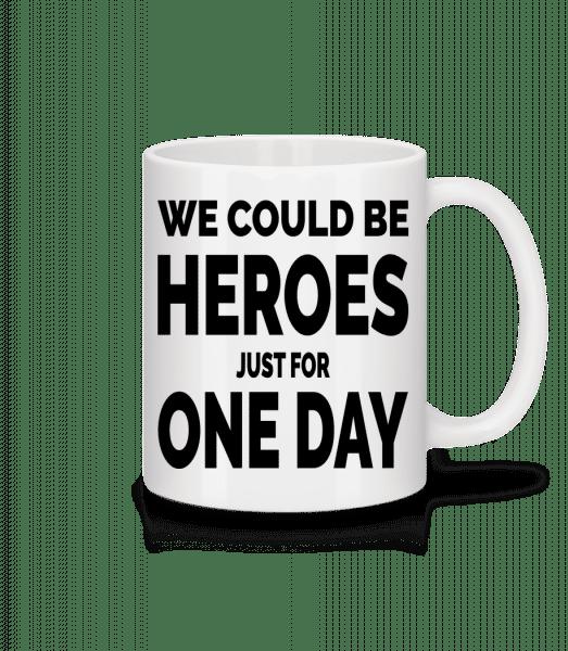 Heroes For One Day - Tasse - Weiß - Vorn