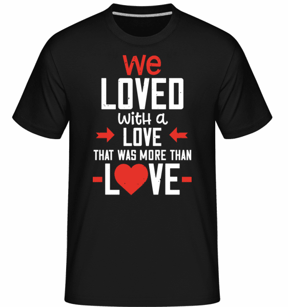 A Love That Was More Than Love -  Shirtinator Men's T-Shirt - Black - Vorn