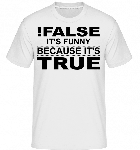 !False Is True -  T-Shirt Shirtinator homme - Blanc - Vorn
