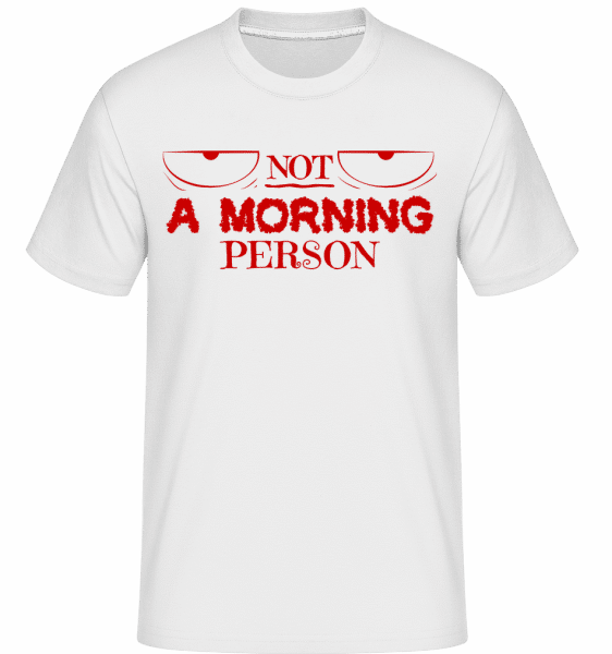 Not A Morning Person - Shirtinator Männer T-Shirt - Weiß - Vorn