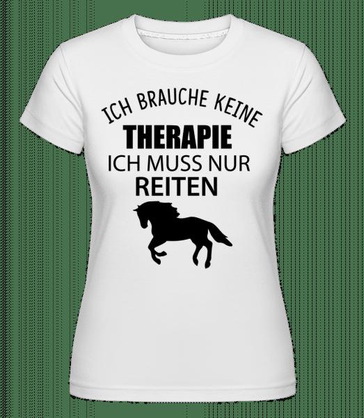 Keine Therapie Nur Reiten - Shirtinator Frauen T-Shirt - Weiß - Vorn