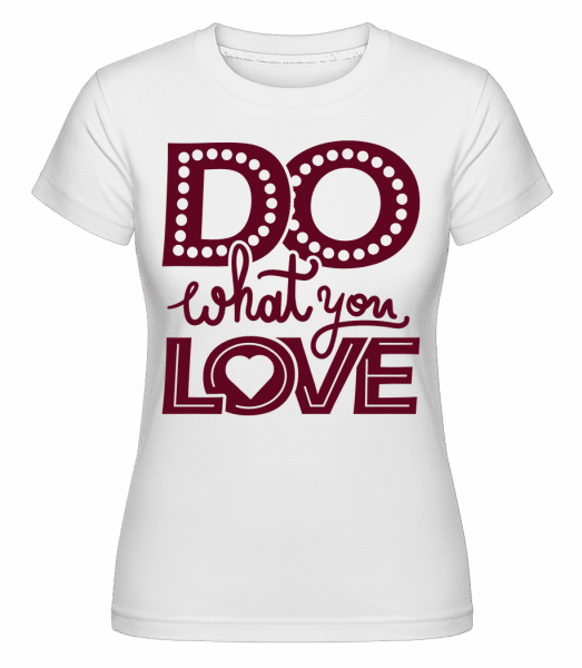 Do What You Love - Shirtinator Frauen T-Shirt - Weiß - Vorn